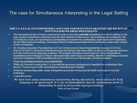 The case for Simultaneous Interpreting in the Legal Setting THE U.S. LEGAL SYSTEM OFFERS LANGUAGE SERVICES TO GUARANTEE THE RIGHTS OF NON ENGLISH SPEAKING.