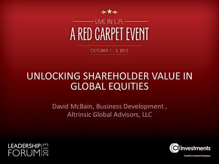 UNLOCKING SHAREHOLDER VALUE IN GLOBAL EQUITIES David McBain, Business Development, Altrinsic Global Advisors, LLC.