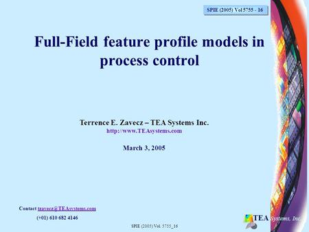 SPIE (2005) Vol. 5755_16 TEA Systems, Inc. Terrence E. Zavecz – TEA Systems Inc.  March 3, 2005 Full-Field feature profile models.