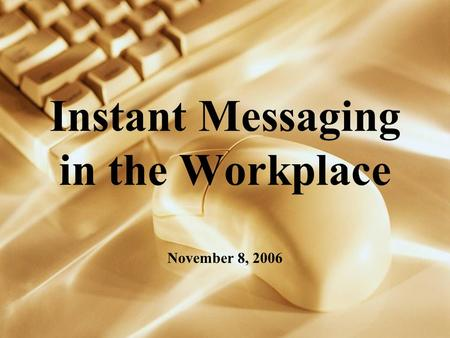 Instant Messaging in the Workplace November 8, 2006.