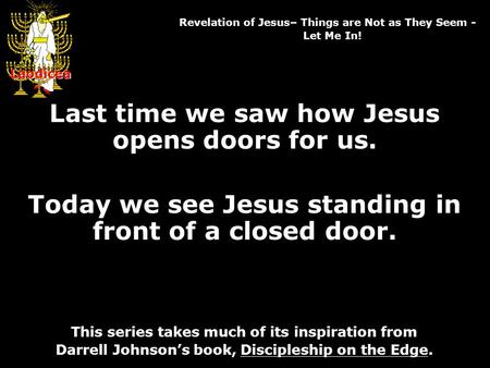 Laodicea Revelation of Jesus– Things are Not as They Seem - Let Me In! Laodicea Last time we saw how Jesus opens doors for us. Today we see Jesus standing.