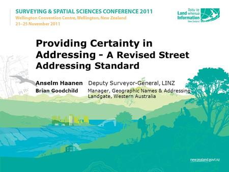 Providing Certainty in Addressing - A Revised Street Addressing Standard Anselm Haanen Deputy Surveyor-General, LINZ Brian Goodchild Manager, Geographic.