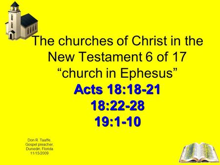 Acts 18:18-21 18:22-28 19:1-10 The churches of Christ in the New Testament 6 of 17 church in Ephesus Acts 18:18-21 18:22-28 19:1-10 Don R. Taaffe, Gospel.