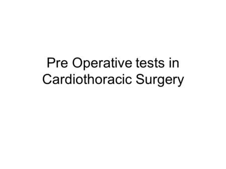 Pre Operative tests in Cardiothoracic Surgery. FBC HB –Anaemia ? Why –Anticoagulation type of valve WCC –neutrophilia –neutropaenia –Prosthetic valve.