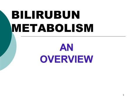 1 BILIRUBUN METABOLISM AN OVERVIEW. 2 FATE OF RED BLOOD CELLS Life span in blood stream is 60-120 days Senescent RBCs are phagocytosed and/or lysed Normally,