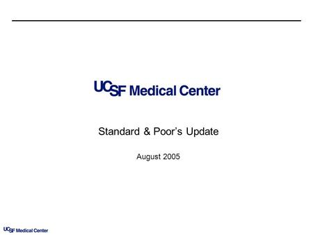 Standard & Poors Update August 2005. 2 Agenda UCSF Overview Strategic Plan and FY 2006 Operations Workplan Financial Performance Long Range Development.