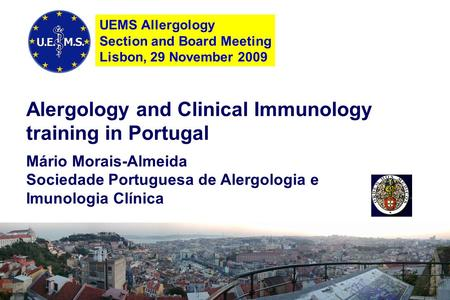 Alergology and Clinical Immunology training in Portugal Mário Morais-Almeida Sociedade Portuguesa de Alergologia e Imunologia Clínica UEMS Allergology.