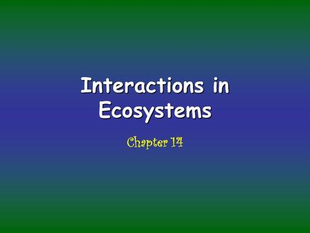 Interactions in Ecosystems Chapter 14. Every organism in the biosphere lives in a given habitat. The address The conditions that must exist for it to.