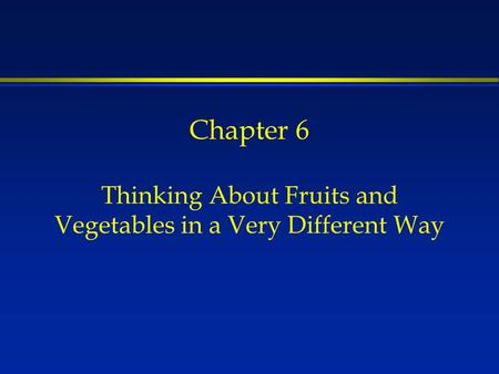 Chapter 6 Thinking About Fruits and Vegetables in a Very Different Way.