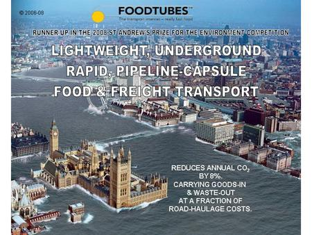 FOODTUBES … The transport internet – really fast food Replace 44 tonne, 40 metre trucks with ultra-light, carbon fibre cargo-capsules & propel them through.