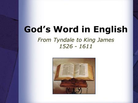 Gods Word in English From Tyndale to King James 1526 - 1611.