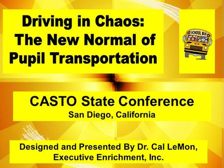 Designed and Presented By Dr. Cal LeMon, Executive Enrichment, Inc. CASTO State Conference San Diego, California.
