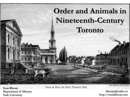 Order and Animals in Nineteenth-Century Toronto Sean Kheraj Department of History York University