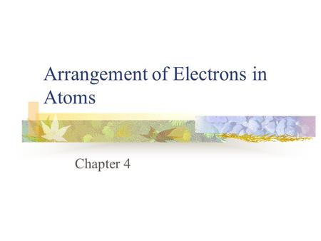 Arrangement of Electrons in Atoms Chapter 4. The New Atomic Model Investigations relationship between light and atoms electrons How are electrons arranged?