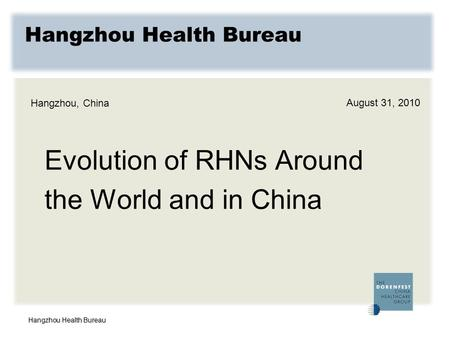 Hangzhou Health Bureau Evolution of RHNs Around the World and in China Hangzhou, China August 31, 2010.