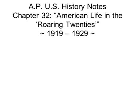 A.P. U.S. History Notes Chapter 32: American Life in the Roaring Twenties ~ 1919 – 1929 ~
