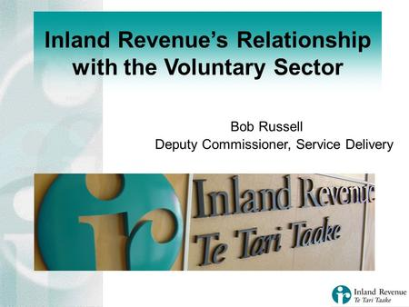 Inland Revenues Relationship with the Voluntary Sector Bob Russell Deputy Commissioner, Service Delivery.