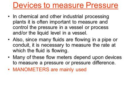 Devices to measure Pressure In chemical and other industrial processing plants it is often important to measure and control the pressure in a vessel or.