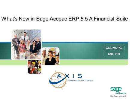 SAGE ACCPAC SAGE PRO Whats New in Sage Accpac ERP 5.5 A Financial Suite.