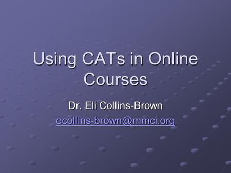 Using CATs in Online Courses Dr. Eli Collins-Brown