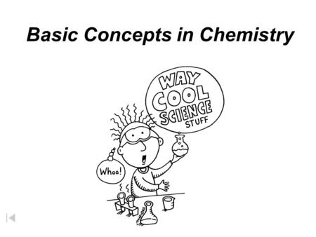 Basic Concepts in Chemistry chemical any substance that takes part in, or occurs as a result of, a chemical reaction All matter can be considered to.