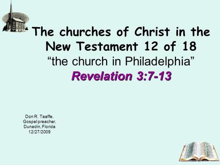 Revelation 3:7-13 The churches of Christ in the New Testament 12 of 18 the church in Philadelphia Revelation 3:7-13 Don R. Taaffe, Gospel preacher, Dunedin,