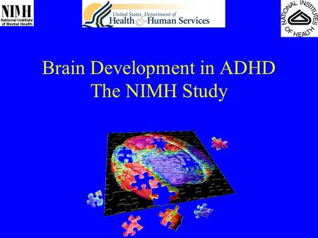 Brain Development in ADHD The NIMH Study. Processing Steps in Pictures MRIClassificationExtraction of Surfaces Cortical Thickness Blurred Thickness Map.