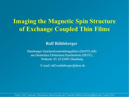 Imaging the Magnetic Spin Structure of Exchange Coupled Thin Films Ralf Röhlsberger Hamburger Synchrotronstrahlungslabor (HASYLAB) am Deutschen Elektronen.