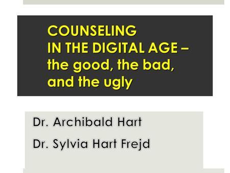 COUNSELING IN THE DIGITAL AGE – the good, the bad, and the ugly.