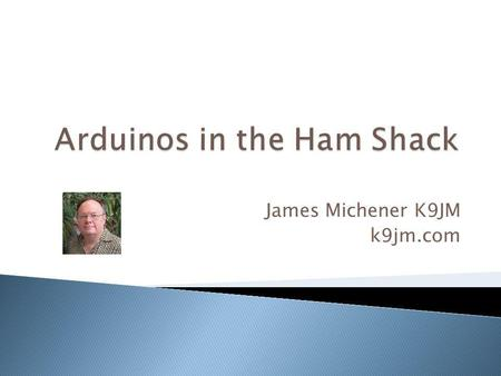 James Michener K9JM k9jm.com. This presentation will be available at