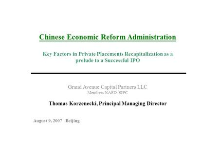 Chinese Economic Reform Administration Key Factors in Private Placements Recapitalization as a prelude to a Successful IPO Grand Avenue Capital Partners.