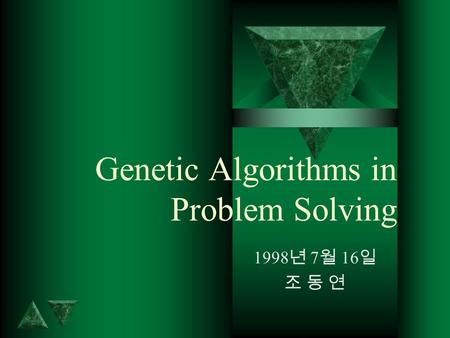 Genetic Algorithms in Problem Solving 1998 7 16. EVOLVING COMPUTER PROGRAMS (1) t Evolving Lisp Programs Keplers Third Law: P 2 = cA 3 PROGRAM ORBITAL_PERIORD.