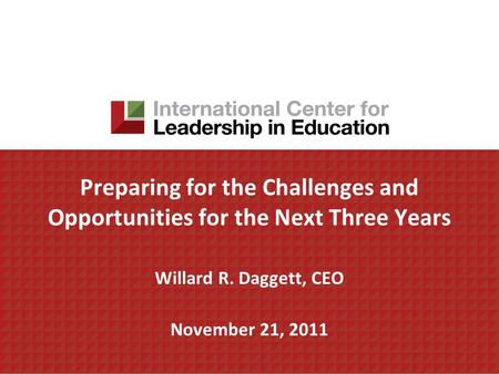 Preparing for the Challenges and Opportunities for the Next Three Years Willard R. Daggett, CEO November 21, 2011.