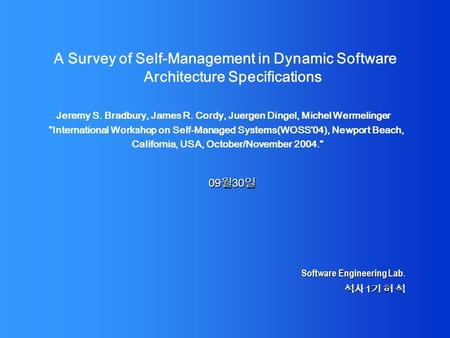 Software Engineering Lab. 1 1 A Survey of Self-Management in Dynamic Software Architecture Specifications Jeremy S. Bradbury, James R. Cordy, Juergen Dingel,