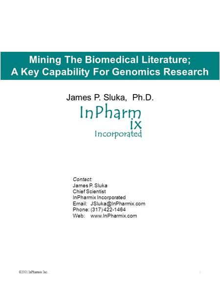 ©2001 InPharmix Inc.1 Mining The Biomedical Literature; A Key Capability For Genomics Research James P. Sluka, Ph.D. InPharm ix Incorporated Contact: James.