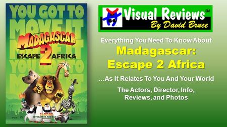 Everything You Need To Know About Madagascar: Escape 2 Africa …As It Relates To You And Your World The Actors, Director, Info, Reviews, and Photos.