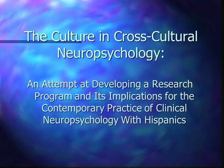 The Culture in Cross-Cultural Neuropsychology: An Attempt at Developing a Research Program and Its Implications for the Contemporary Practice of Clinical.