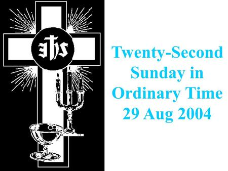 Twenty-Second Sunday in Ordinary Time 29 Aug 2004.