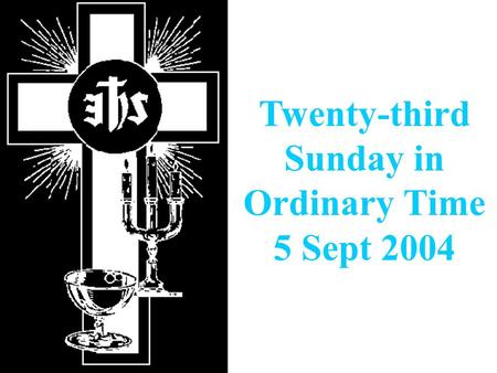 Twenty-third Sunday in Ordinary Time 5 Sept 2004.