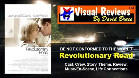 BE NOT CONFORMED TO THE WORLD Revolutionary Road Cast, Crew, Story, Theme, Review, Muse-En-Scene, Life Connections.