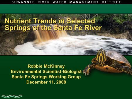 Nutrient Trends in Selected Springs of the Santa Fe River Robbie McKinney Environmental Scientist-Biologist Santa Fe Springs Working Group December 11,