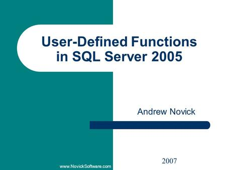 Www.NovickSoftware.com User-Defined Functions in SQL Server 2005 Andrew Novick 2007.