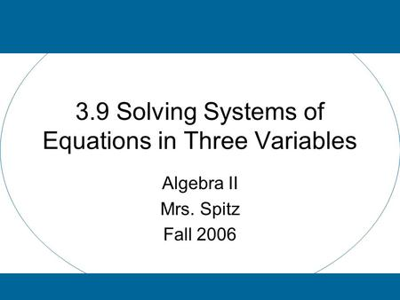 3.9 Solving Systems of Equations in Three Variables Algebra II Mrs. Spitz Fall 2006.