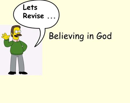 Believing in God Lets Revise.... Children will believe that God exists because parents teach them to pray Going to a Church school means Christianity.
