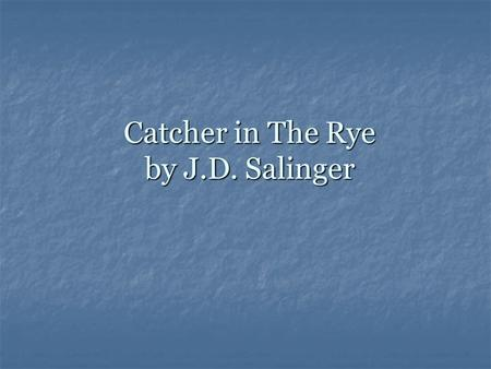 Catcher in The Rye by J.D. Salinger Catcher in the Rye Intro Salinger was born in 1919 and was wealthy. Salinger was born in 1919 and was wealthy. Many.