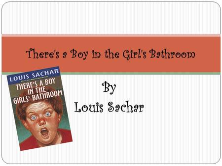 By Louis Sachar There's a Boy in the Girl's Bathroom.