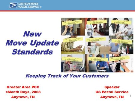 1 New Move Update Standards Keeping Track of Your Customers Speaker US Postal Service Anytown, TN Greater Area PCC, 2008 Anytown, TN.