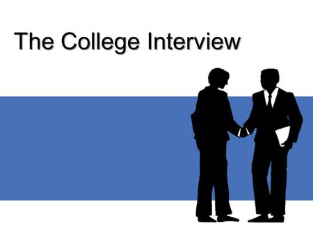 The College Interview. Why Try to Interview? Competitive colleges pay attention to whether applicants have demonstrated genuine interest in their college.
