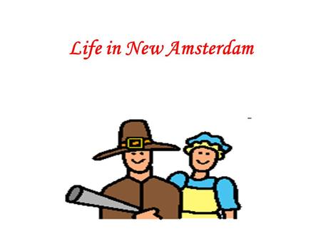 Life in New Amsterdam. Making the Trip and Protecting a Town - Galen This summary is about how to make and plan a trip. When the Dutch came to the New.