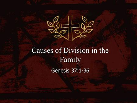 Causes of Division in the Family Genesis 37:1-36.